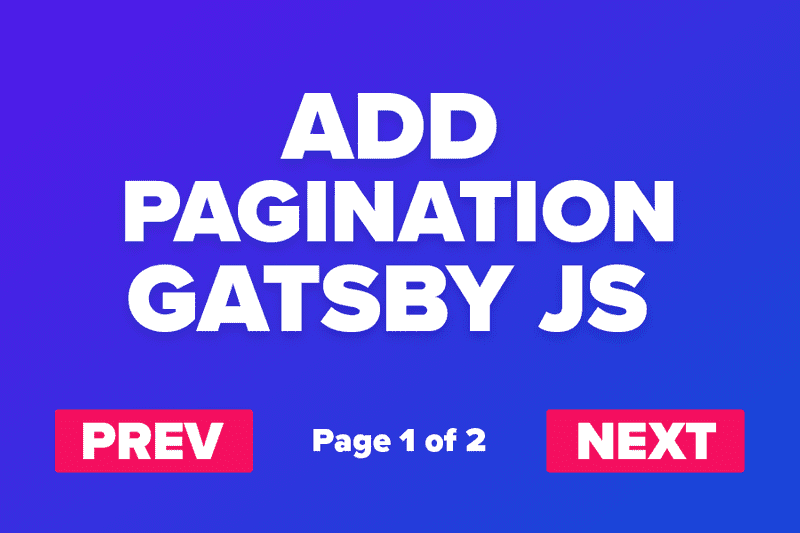 Picture of Text saying Add Gatsby Pagination with prev and next buttons